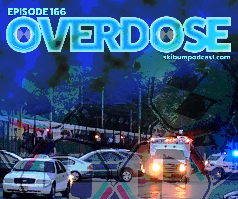 Podcast #166 – Overdose