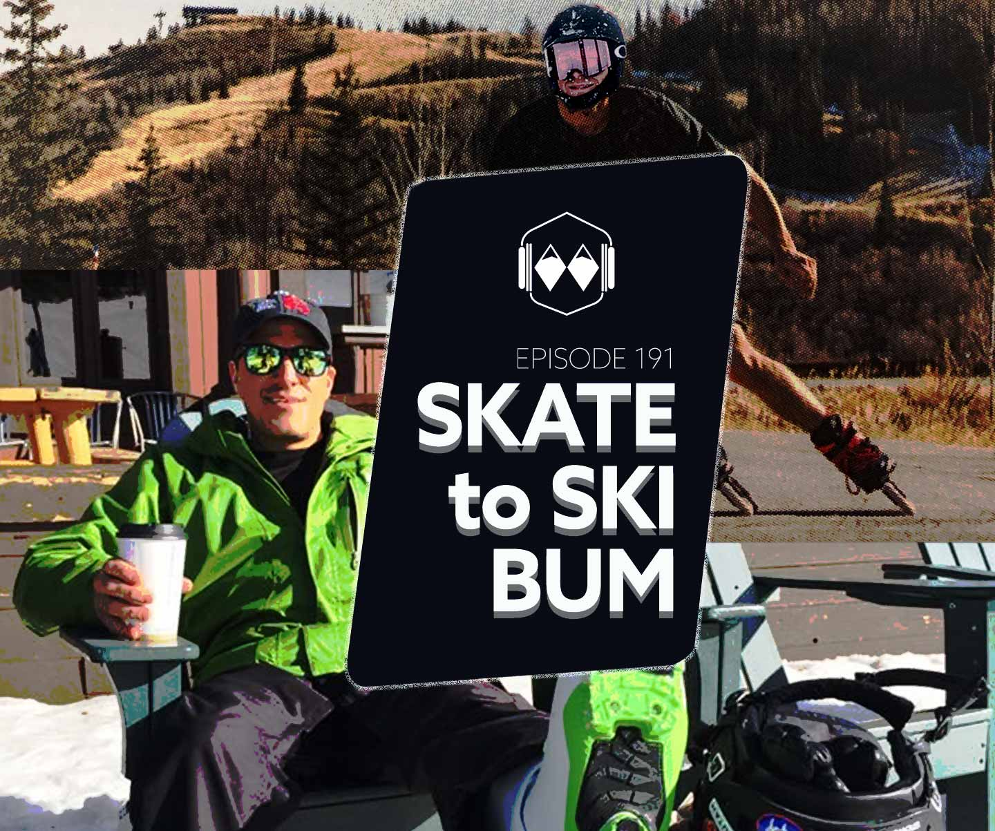 Podcast #191 – Skate to Ski Bum