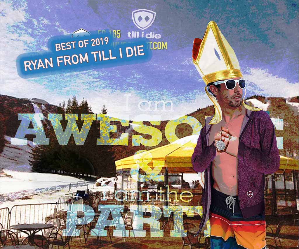 Best of 2019 – Ryan from Till I Die